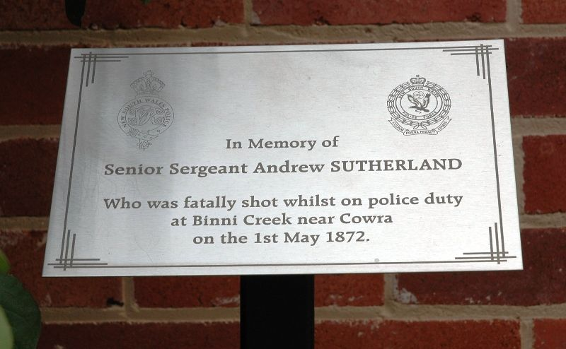 Outside Cowra Police Station. Front Inscription: In memory of Senior Sergeant Andrew SUTHERLAND who was fatally shot whilst on police duty at Binni Creek near Cowra on the 1st May 1872.