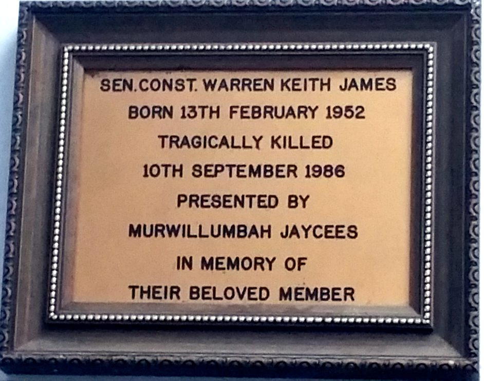 Senior Constable Warren Keith James Born 13th February 1952 Trafically killed 10th September 1986 Presented by Murwillumbah Jaycees in memory of their beloved member