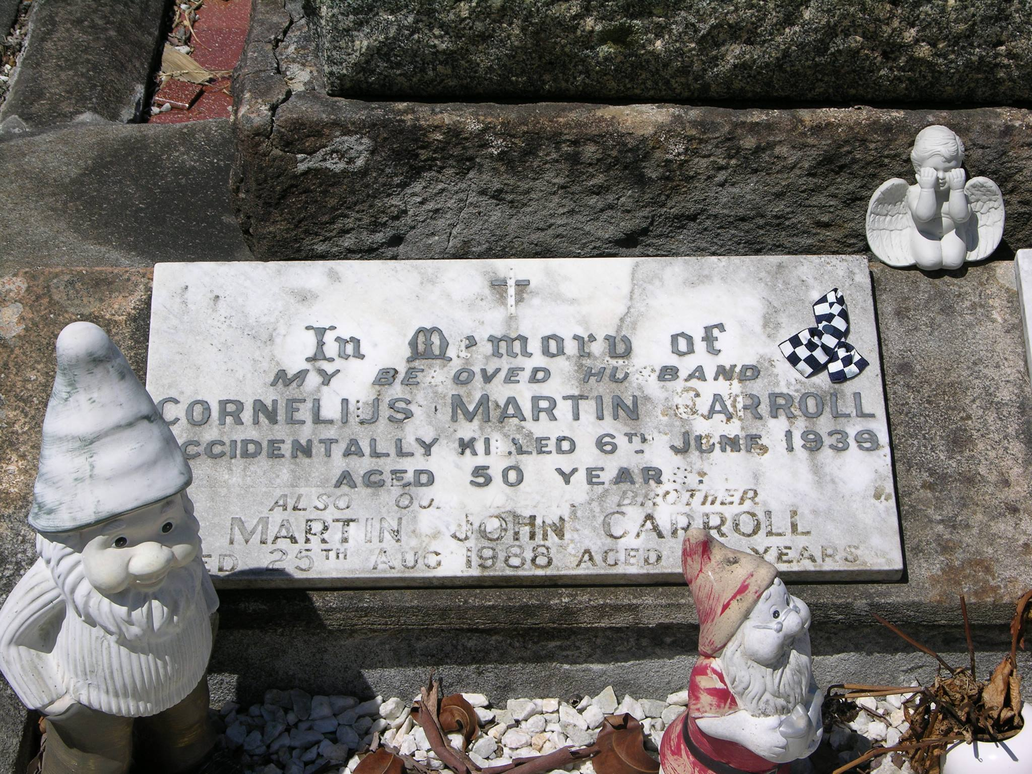 In memory of my beloved husband Cornelius Martin CARROLL. Accidentally killed 6th June 1939. Aged 50 years. Also our beloved brother Martin John CARROLL Died 25th August 1988 aged 71 years