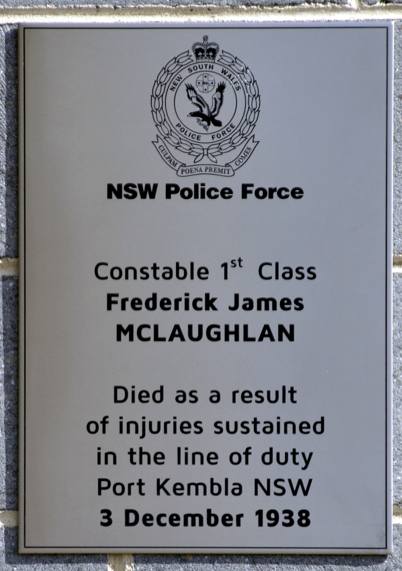 THURSDAY 4 SEPTEMBER 2014<br /> Located on the front wall to Oak Flats Police Station. NSW Police Force Constable 1st Class Frederick James McLAUGHLAN. Died as a result of injuries sustained in the line of duty, Port Kembla, NSW. 3 December 1938.