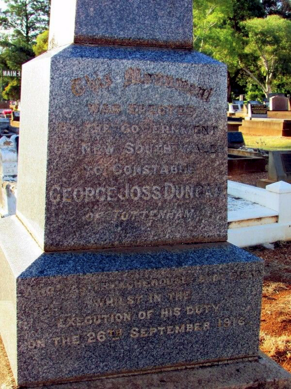 "Inscription: "" This monument was erected by the Government of New South Wales to Constable George Joss Duncan, of Tottenham, who was treacherously shot dead in the execution of his duty on 26th September, 1916. """