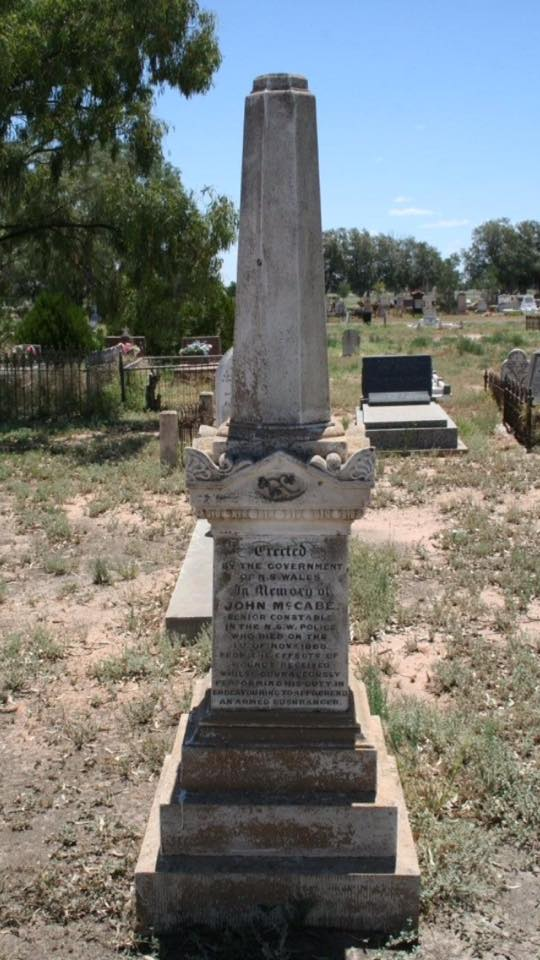 Inscription:Erected by the Government of N.S. Wales in Memory of Jhon McCabe. Senior Constable in the N.S.W. Police who died on the 1st of Nov. 1868, from the effects of wounds received whilst courageously performing his duty in endeavouring to apprehend an armed bushranger.