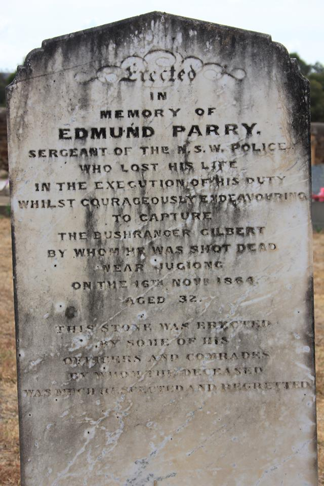 Erected In Memory Of Edmund Parry, Sergeant Of The N.S.W. Police, Who Lost His Life In The Execution Of His Duty Whilst Courageously Endeavouring To Capture The Bushranger Gilbert By Whom He Was Shot Dead Near Jugiong On 16th Nov 1864 Aged 32 This Stone Was Erected By Some Of His Officers And Comrades By Whom The Deceased Was Much Respected And Regretted