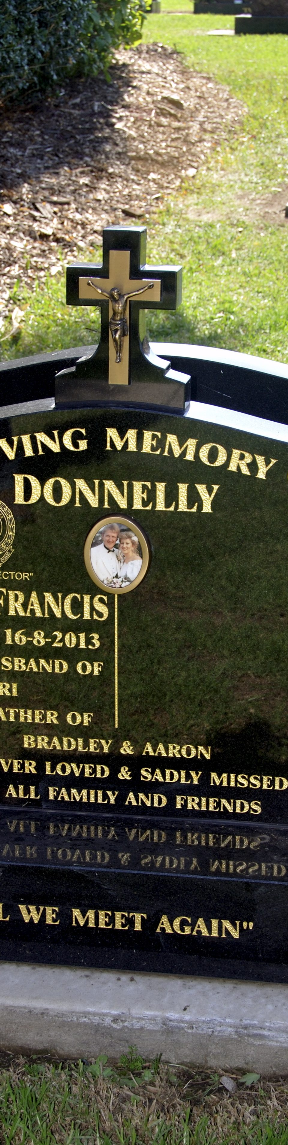 """Graeme Donnelly - Grave. Inscription IN LOVING MEMORY OF DONNELLY GRAEME FRANCIS 8-9-1960 - 16-8-2013 BELOVED HUSBAND OF KERRI DEVOTED FATHER OF BRADLEY & AARON FOREVER LOVED & SADLY MISSED BY ALL FAMILY AND FRIENDS """"TILL WE MEET AGAIN"""""""