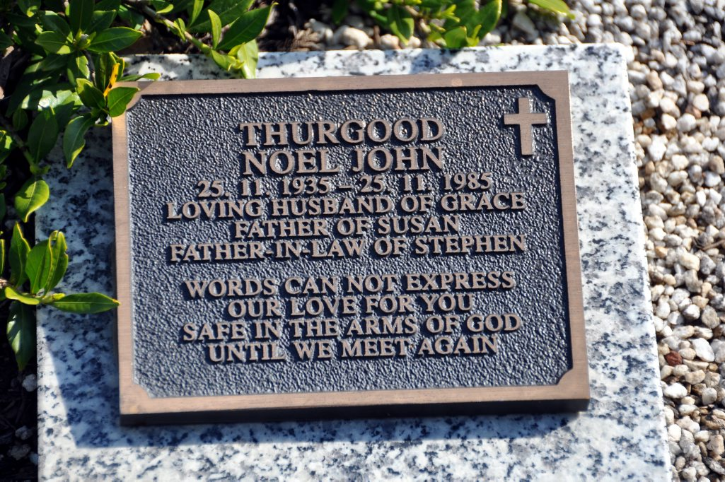 THURGOOD, NOEL JOHN 25.11.1935 - 25.11.1985 Loving husband of Grace, Father of Susan, Father-in-law of Stephen. Words can not express our love for you. Safe in the arms of god until we meet again. 2010-04375