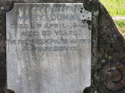 My Dear Mother Mary DUNNE Died 3rd April 1949 aged 83 years The First N.S.W. Police Matron 42 years Service