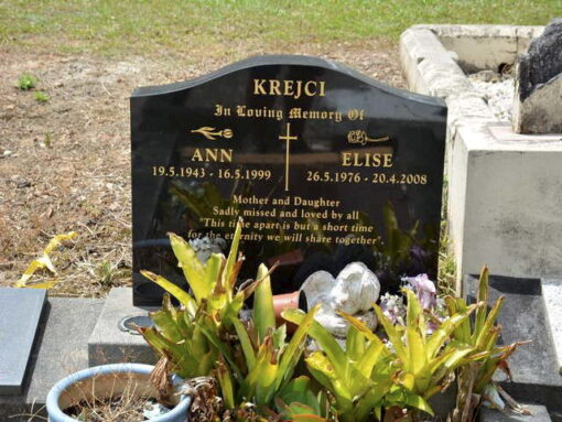 """INSCRIPTIONS:<br /> KREJCI<br /> In Loving Memroy of<br /> ANN<br /> 19.5.1943 - 16.5.1999<br /> AND<br /> ELISE<br /> 26.5.1976 - 20.4.2008<br /> Mother and Daughter<br /> Sadly missed and loved by all<br /> """" This time apart is but a short time for the eternity we will share together"""""""