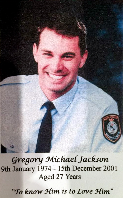 https://www.australianpolice.com.au/gregory-michael-jackson/ Constable GREGORY MICHAEL JACKSON - NSWPF - DIED 15 DECEMBER 2001 IMAGES FROM DAVID MacPHERSON