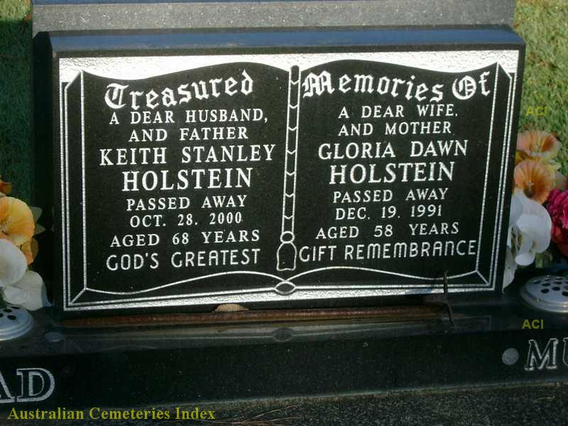 Epitaph Treasured A Dear Husband and Father Keith Stanley Holstein passed Away Oct 28 2000 Aged 68 Years God's Greatest.Memories of a Dear Wife and Mother Gloria Dawn Holstein passed away Dec. 19 1991 Aged 58 years Gift Remembrance.