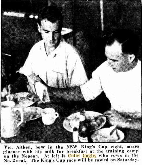 The Sun ( Sydney ) Wednesday 8 May 1946 p14<br /> Training for King's Cup<br /> Vic. Aitken, bow in the NSW King's Cup eight, mixes glucose with his milk for breakfast at the training camp on the Nepean. At left is Colin Cogle, who rows in the No. 2 seat. The King's Cup race will be rowed on Saturday.<br />