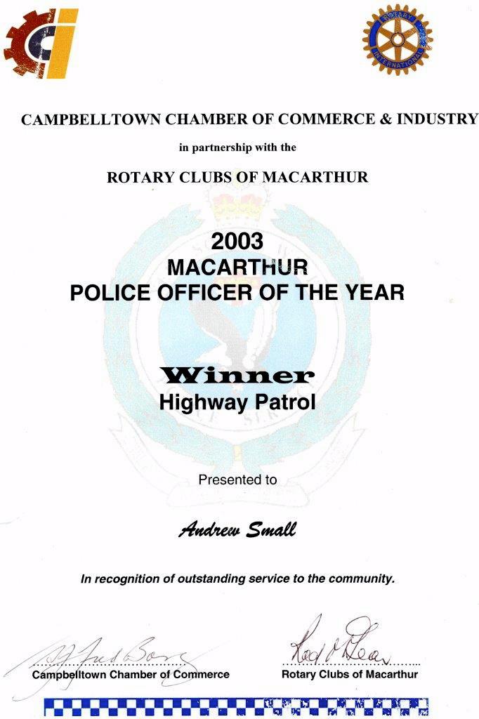 Campbelltown Chamber of Commerce & Industry in partnership with the Rotary Clubs of MacArthur 2003 Macarthur Police Officer of the year Winner Highway Patrol Presented to Andrew Small in recognition of outstanding service to the community. Campbelltown Chamber of Commerce Rotary Clubs of Macarthur