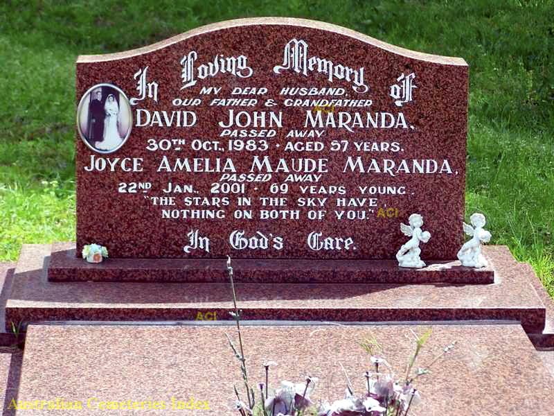 "In loving memory of my dear husband, our father & grandfather David John MARANDA passed away 30th Oct. 1983 aged 57 years. Joyce Amelia Maude MARANDA passed away 22nd Jan. 2001 69 years young. ""The stars in the sky have nothing on both of you"" In God's Care."