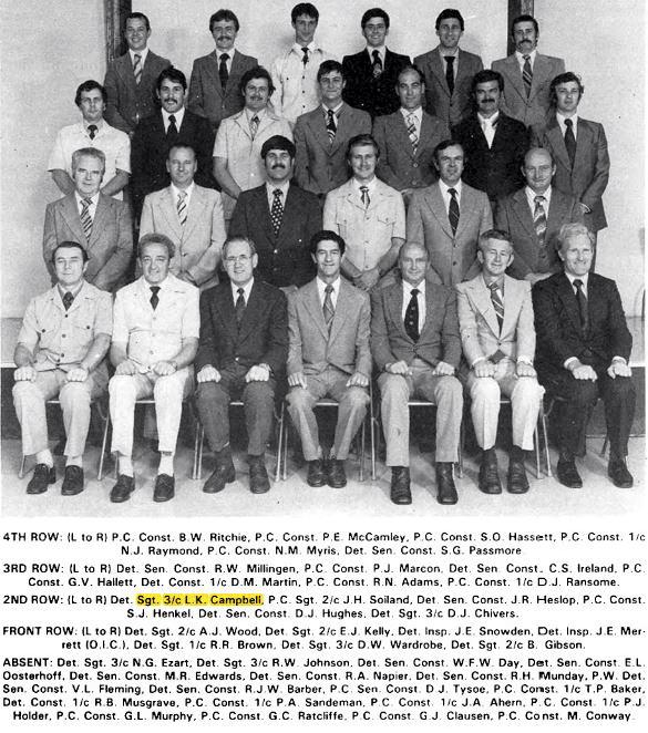 Scientific Police - December 1979<br /> Front Row L - R:<br /> Det Sgt 2/c A.J. WOOD, Det Sgt 2/c E.J. KELLY, Det Insp J.E. SNOWDEN, Det Insp J.E. MERRETT ( O.I.C. ), Det Sgt 1/c R.R. BROWN, Det Sgt 3/c D.W. WARDROBE, Det Sgt 2/c B. GIBSON<br /> 2nd Row L - R:<br /> Det Sgt 3/c L.K. CAMPBELL, P.C. Sgt 2/c J.H. SOILAND, Det SenCon J.R. HESLOP, P.C. Const S.J. HENKEL, Det SenCon D.J. HUGHES, Dets Sgt 3/c D.J. CHIVERS.<br /> 3rd Row L - R:<br /> Det SenCon R.W. MILLINGEN, P.C. Cst P.J. MARCON, Det SenCon C.S. IRELAND, P.C. Cst G.V. HALLETT, Det Cst 1/c D.M. MARTIN, P.C. Cst R.N. ADAMS, P.C. Cst 1/c D.J. RANSOME<br /> 4th Row L - R:<br /> P.C. Cst B.W. RITCHIE, P.C. Cst P.E. McCAMLEY, P.C. Cst S.O. HASSELL, P.C. Cst 1/c N.J. RAYMOND, P.C. Cst N.M. MYRIS, Det SenCst S.G. PASSMORE<br /> ABSENT:<br /> Det Sgt 3/c N.G. EZART, Det Sgt 3/c R.W. JOHNSON, Det SenCon W.F.W. DAY, Det SenCon E.L. OOSTERHOFF, Det SenCon M.R. EDWARDS, Det SenCon R.A. NAPIER, Det SenCon R.H. MUNDAY, P.W. Det SenCon V.L. FLEMING, Det SenCst R.J.W. BARBER, P.C. SenCst D.J. TYSOE, P.C. Cst 1/c T.P. BAKER, Det Cst 1/c R.B. MUSGRANVE, P.C. Cst 1/c P.A. SAMDEMAN, P.C. Cst 1/c J.A. AHERN, P.C. Cst 1/c P.J. HOLDER, P.C. Cst G.L. MURPHY, P.C. Cst G.C. RATCLIFFE, P.C. Cst G.J. CLAUSEN, P.C. Cst M. CONWAY