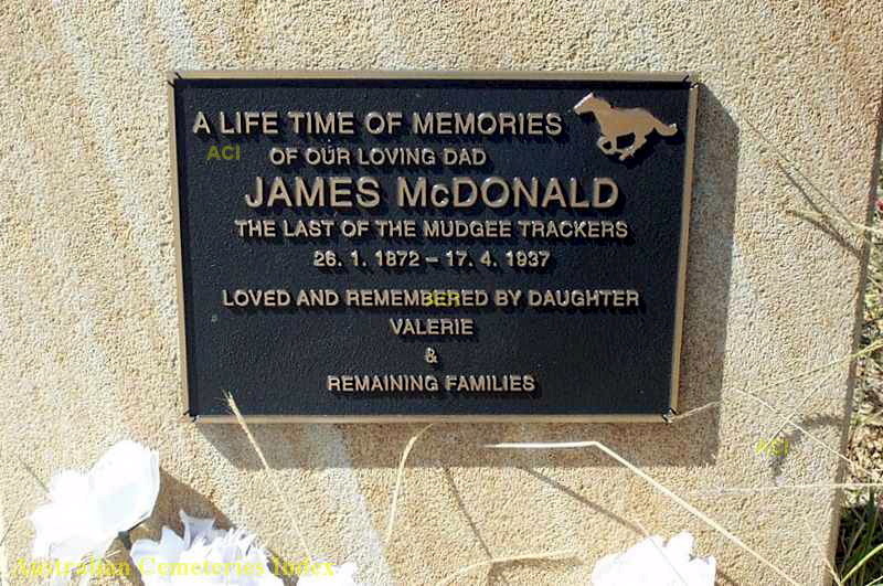 INSCRIPTION:<br /> A LIFE TIME OF MEMORIES of our loving dad James McDonald<br /> The last of the Mudgee Trackers<br /> 26.1.1872 - 17.4.1937<br /> Loved and remembered by daughter Valerie &amp; remaining families.<br />