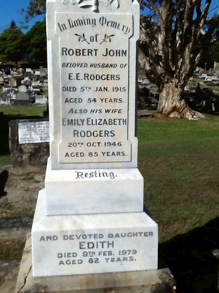 Inscription: In Loving Memory of Robert John - beloved Husband of E. E. ( Emily Elizabeth ) Rodgers . Died 5th Jan. 1915, aged 54 years. Also his wife Emily Elizabeth RODGERS, 20th Oct. 1946, aged 85 years. Resting. and devoted daughter Edit, died 9th Feb. 1979, aged 82 years.