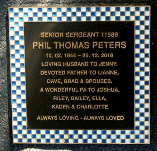 INSCRIPTION: Senior Sergeant  11589  PHIL THOMAS PETERS  10.02.1944 - 25.12.2018  Loving husband to Jenny. Devoted Father to Lianne, Dave, Brad & Spouses. A wonderful Pa to Joshua, Riley, Bailey, Ella, Kaden & Charlotte  Always Loving - Always Loved.