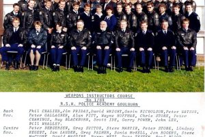 Weapons Instructors Course 1/1989 ( January 1989 ) NSW Police Academy, Goulburn  Back Row ( L-R ) Phil CHARLIER, Kim FRIDAY, David WRIGHT, Gavin NICHOLSON, Peter WATSON, Peter GALLACHER, Alan PITT, Wayne HOFFMAN, Chris STONE, Peter CHAMINGS, Ray BLACKBURN, Scott IDE, Garry POWER, John LEE, Bill WHALLEY  Centre Row Peter BERGERSEN, Greg SUTTON, Steve MARTIN, Peter STONE, Lindsay REGENTS, Ian LAUDER, Greg PALMER, Sonia McKELL, John ROGERS, Steve McCLURE, David MAGUIRE, Barry METZ, Dave TESTER, Paul BLOOD, Andrew NEW  Front Row Tony PARSONS, Toni McMAHON, Michelle LANGERIES, Peter STARLING, Tom LUPTON, Ray JAMES, James BUNFIELD, Kerry SIMMONS, Andrew FISHER