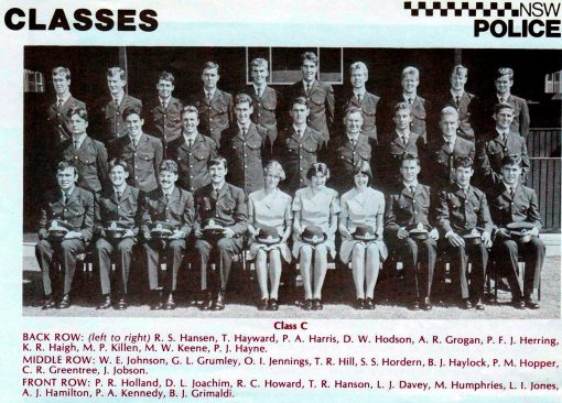 "<strong>Class 158C</strong> - Redfern Police Academy<br /> <strong>Back Row</strong>: R.S. HANSEN, T. HAYWARD, P.A. HARRIS, D.W. HODSON, ALLAN R. GROGAN, P.F.J. HERRING, K.R. HAIGH, MARTIN P. KILLEN # 17965 ( son of FRANK ), M.W. KEENE, P.J. HAYNE<br /> <strong>Middle Row</strong>: W.E. ( WAYNE ) JOHNSON, G.L. GRUMLEY, <strong><a href=""https://www.australianpolice.com.au/owen-j-jennings/"" target=""_blank"" rel=""noopener noreferrer"">OWEN I. JENNINGS</a></strong> ( RIP ), T.R. HILL, S.S. HORDEN, B.J. HAYLOCK, P.M. HOPPER, C.R. GREENTREE, J. JOBSON<br /> <strong>Front Row</strong>: P.R.( DUTCHY ) HOLLAND, <a href=""https://www.australianpolice.com.au/david-joachim/"" target=""_blank"" rel=""noopener noreferrer""><strong>D.L. JOACHIM</strong></a>, R.C. HOWARD, T.R. HANSON, L.J. DAVEY, M. HUMPHRIES, L.I. JONES, A.J. HAMILTON, P.A. KENNEDY, Bruce J. GRIMALDI."