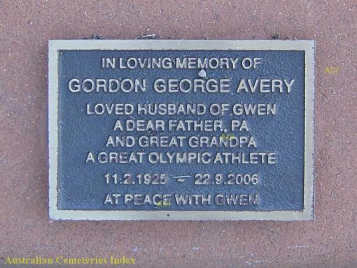Inscription:In loving Memory of Gordon George AVERY.Loved husband of Gwen, a dear father, pa, and great Grandpa.A great Olympic Athlete11 February 1925 - 22 September 2006At peace with Gwen