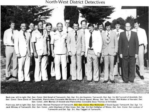 North West District Detectives - 1979 C.I.B. Centenary 1879 - 1979 Page 74 North West District Detectives ( 1979 ) Back row ( L - R ): DetSenCon Bob SMALL of Tamworth, DetSgt 3/c Jim HAWKINS of Tamworth, DetSgt 3/c Bill TUNSTALL of Armidale, DetSenCon Dave DAVIS of Tenterfield, Plain clothes Constable Mal BROWNE of Stock Squad - Moree, DetSenCon Phil WALKER of Narrabri, DetSenCon John BARNES of Inverell & Plan clothes Constable Dave THOMAS of Armidale. Front Row: DetSenCon Warren THOMPSON of Tamworth, DetSenCon Max McDONALD of Stock Squad - Tamworth, DetSgt 1/c Jack WINNEY of Tamworth, DetSenCon John GLASHEEN of Glen Innes, DetSgt 3/c Ken CALLIGHAN of Moree, DetSenCon Ken LOCKYER of Tamworth & DetSgt 3/c Ray TAGGART of Tamworth.
