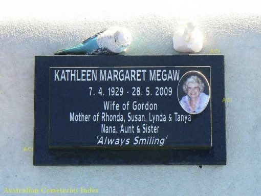 Kathleen Margaret MEGAW7 April 1929 - 28 May 2009Wife of GordonMother of Rhonda, Susan, Lynday & Tanya.Nana, Aunt and Sister'Always Smiling'