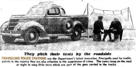 NSW Police - Travelling Police Stations - introduced in NSW in March 1935. They pitch their tents by the roadside Travelling Police Stations are the Department's latest innovations. Principally used for traffic patrols in the country, they are also effective in the suppression of crime. The crews camp on the road at night in snug little tents which are part of the gear carried in the trucks. https://trove.nla.gov.au/newspaper/article/247490574